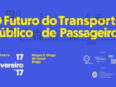 """Seminário """"O Futuro do Transporte Público de Passageiros"""" - 17 de fevereiro de 2017 - Museu Dom Diogo de Sousa - Braga"""