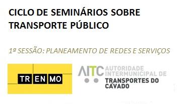 Ciclo de Seminários sobre Transportes Públicos - 1ª Sessão: Planeamento de Redes e Serviços